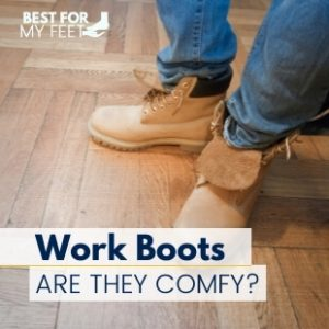 a construction worker wearing work boots for the first time, are they comfortable?